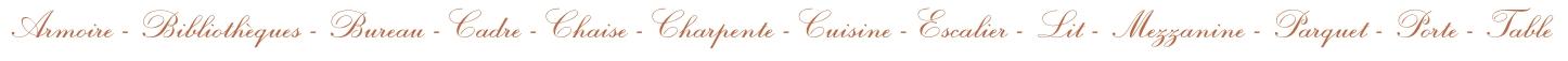 Armoire, Bibliotheque, Bureau, Cadre, Chaise, Charpente, Cuisine, Escalier, Lit, Mezzanine, Parquet, Porte, Table